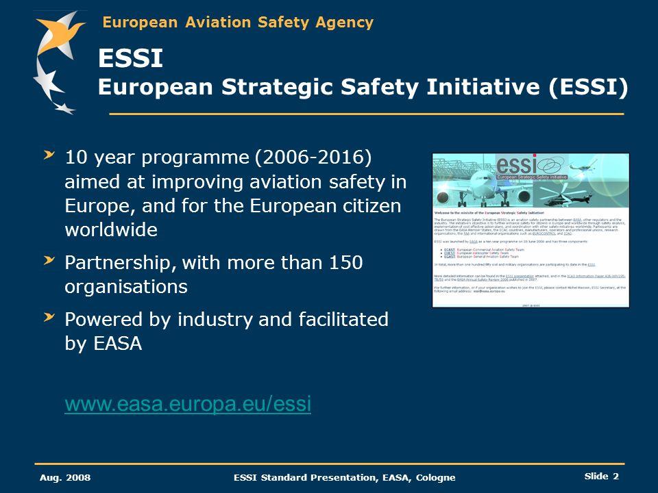 European Aviation Safety Agency Aug. 2008ESSI Standard Presentation, EASA, Cologne Slide 2 ESSI European Strategic Safety Initiative (ESSI) 10 year pr