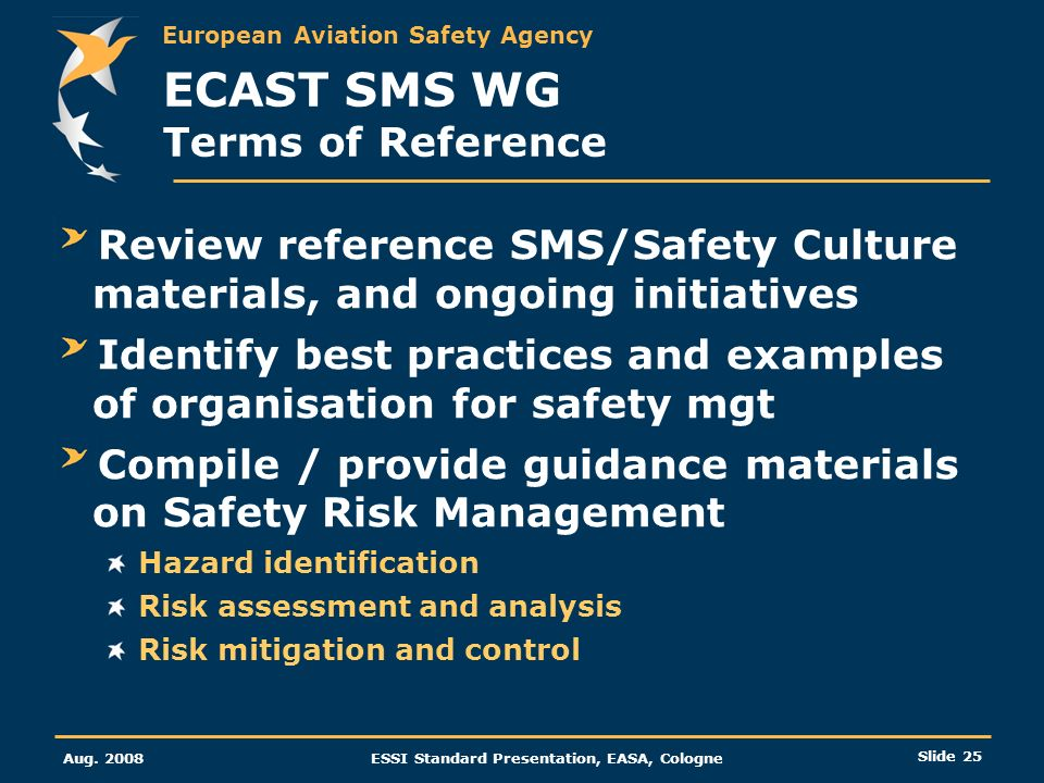 European Aviation Safety Agency Aug. 2008ESSI Standard Presentation, EASA, Cologne Slide 25 ECAST SMS WG Terms of Reference Review reference SMS/Safet
