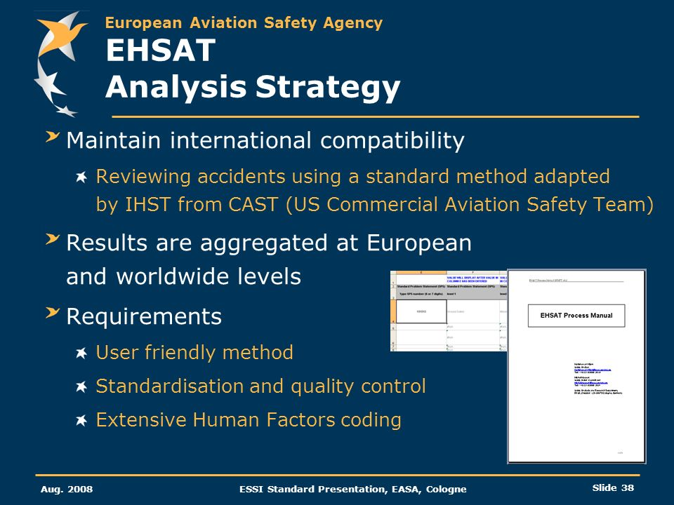 European Aviation Safety Agency Aug. 2008ESSI Standard Presentation, EASA, Cologne Slide 38 Maintain international compatibility Reviewing accidents u