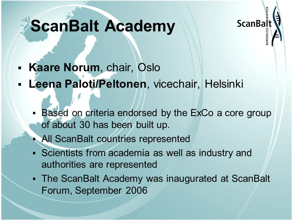 ScanBalt Academy Kaare Norum, chair, Oslo Leena Paloti/Peltonen, vicechair, Helsinki Based on criteria endorsed by the ExCo a core group of about 30 has been built up.