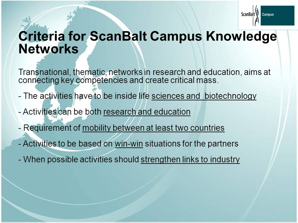 Criteria for ScanBalt Campus Knowledge Networks Transnational, thematic, networks in research and education, aims at connecting key competencies and create critical mass.