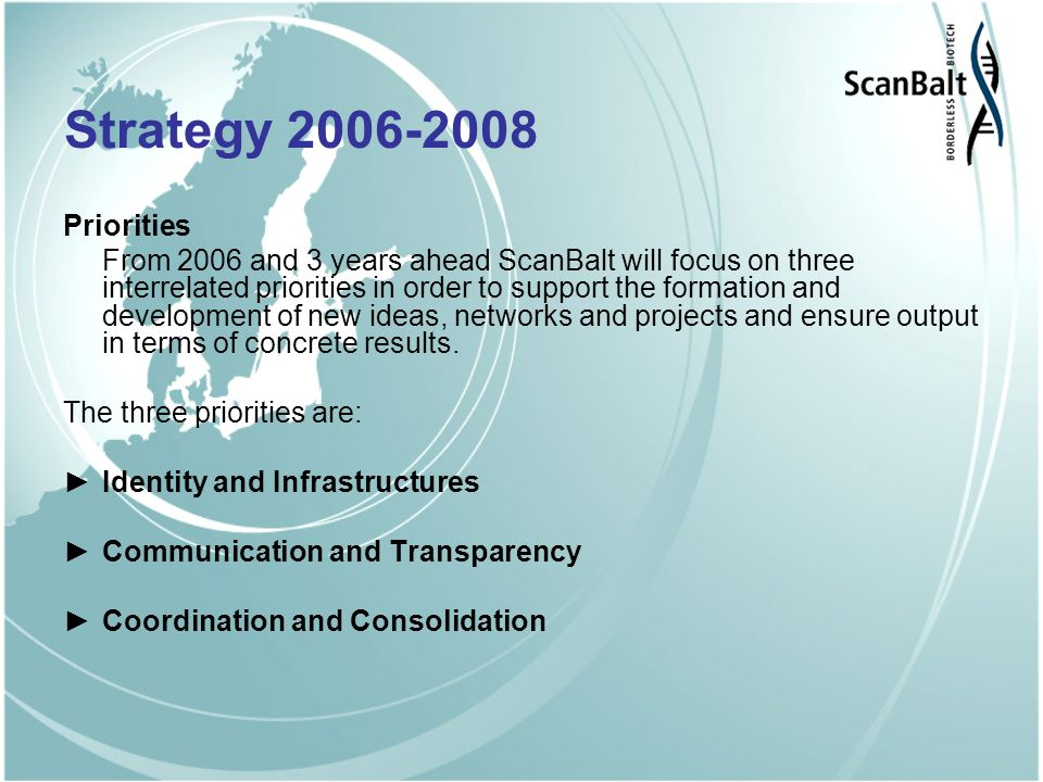 Strategy 2006-2008 Priorities From 2006 and 3 years ahead ScanBalt will focus on three interrelated priorities in order to support the formation and development of new ideas, networks and projects and ensure output in terms of concrete results.