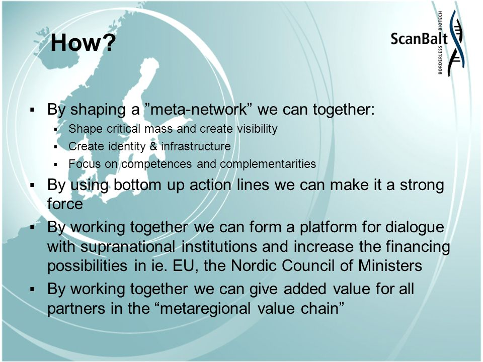 How? By shaping a meta-network we can together: Shape critical mass and create visibility Create identity & infrastructure Focus on competences and co