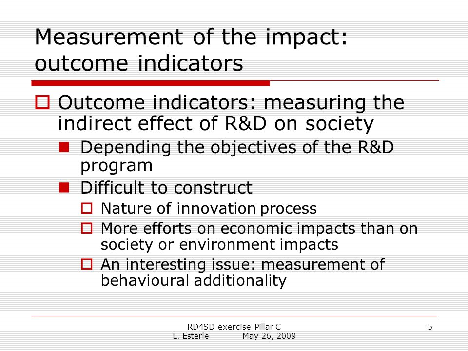 RD4SD exercise-Pillar C L. Esterle May 26, 2009 5 Measurement of the impact: outcome indicators Outcome indicators: measuring the indirect effect of R