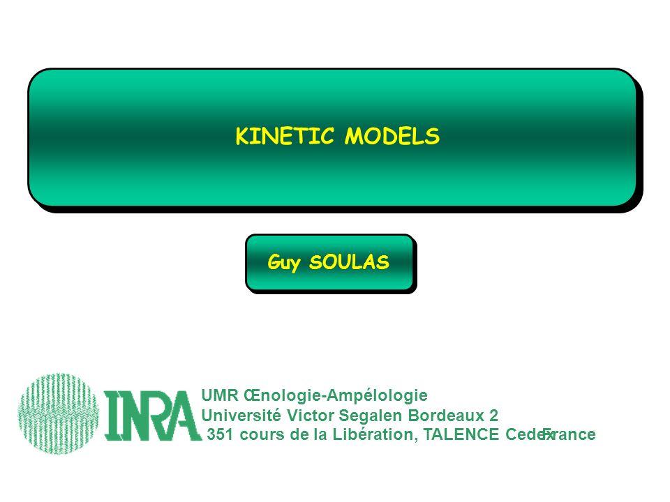 GuySOULAS UMR Œnologie-Ampélologie Université Victor Segalen Bordeaux 2 351 cours de la Libération, TALENCE CedexFrance KINETIC MODELS