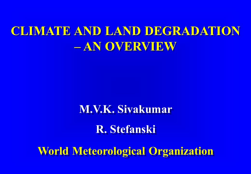 Presentation Climatic factors in the definition Importance of the issue Climatic consequences of land degradation Important climatic factors in land degradation - Rainfall - Drought - Solar radiation, temperature and evaporation - Wind - Wild fires Climate change and Land Degradation Conclusions