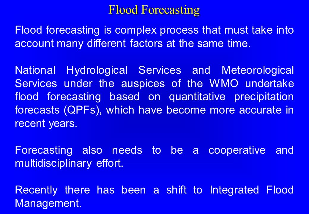 Flood Forecasting Flood forecasting is complex process that must take into account many different factors at the same time. National Hydrological Serv