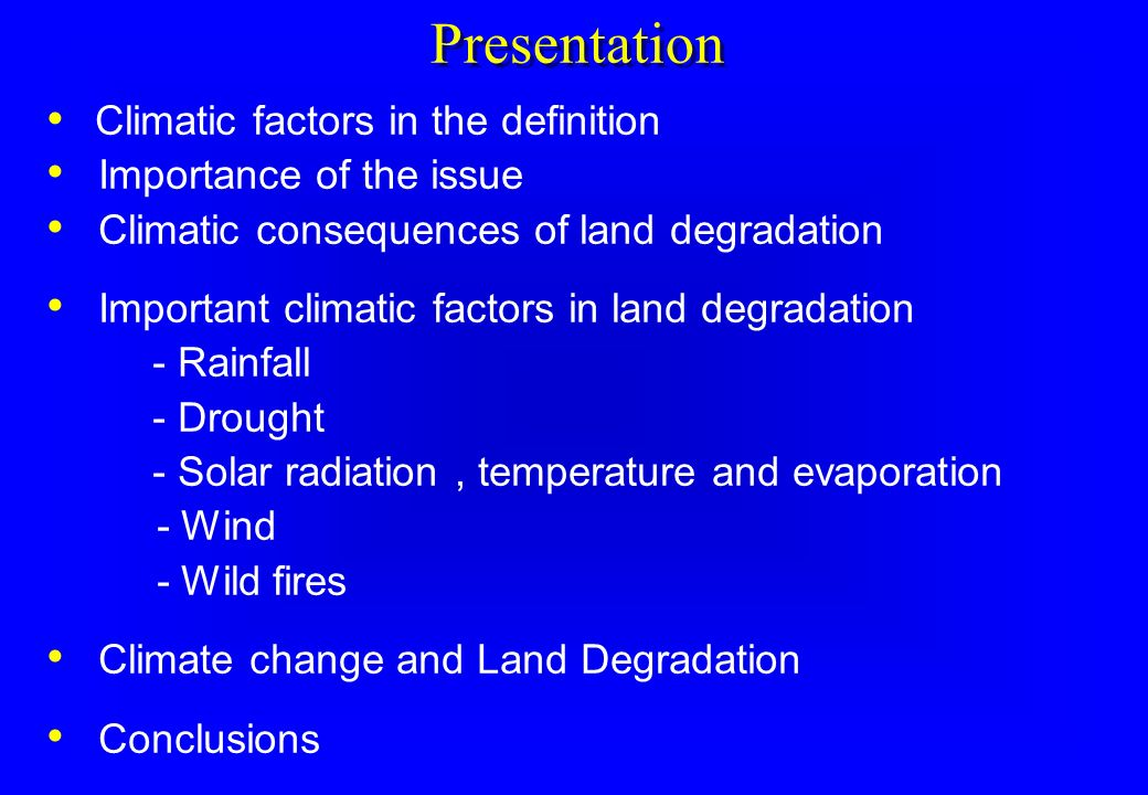 Wind Drylands are affected by moderate to severe land degradation from wind erosion and there is evidence that the frequency of sand storms/dust storms in increasing.