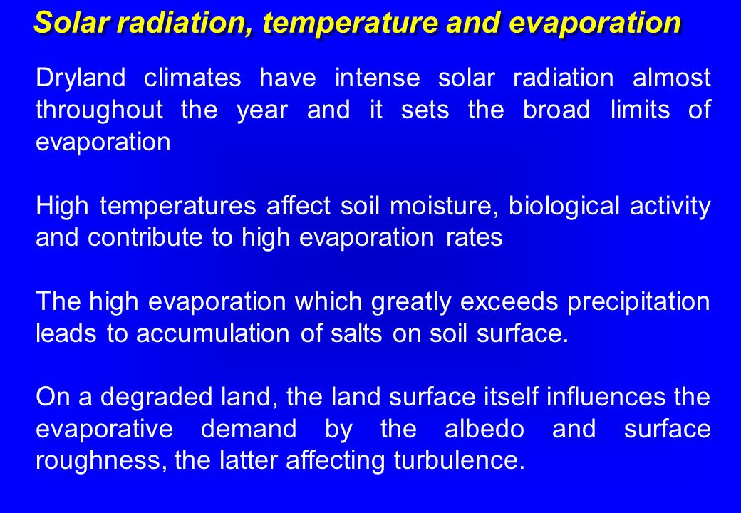Solar radiation, temperature and evaporation Dryland climates have intense solar radiation almost throughout the year and it sets the broad limits of