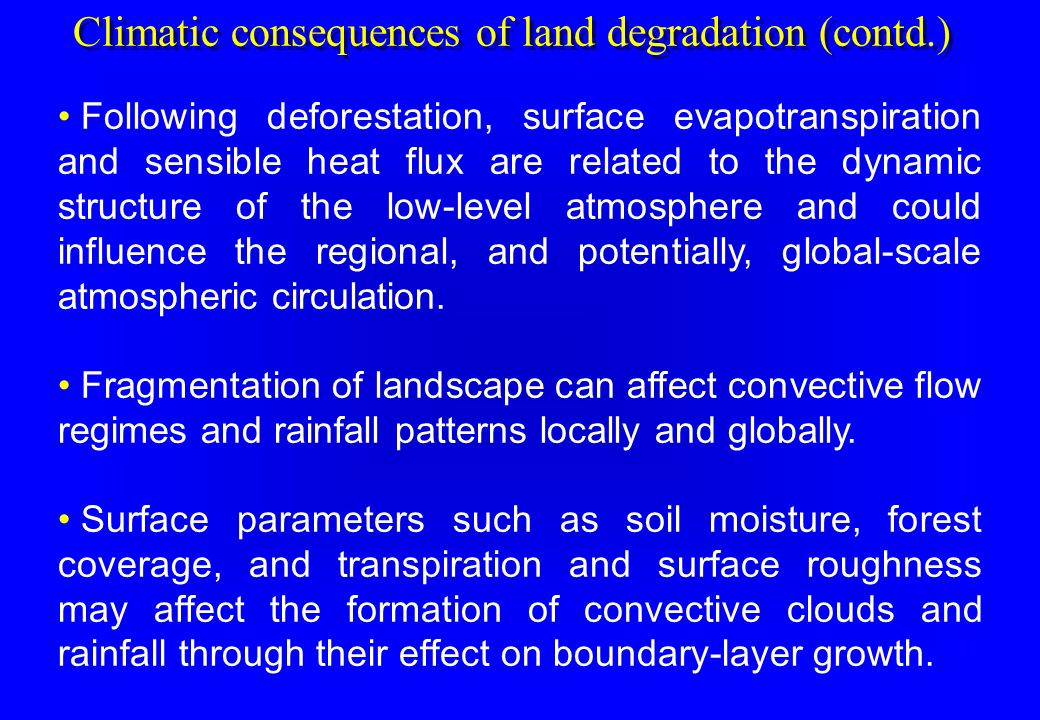 Climatic consequences of land degradation (contd.) Following deforestation, surface evapotranspiration and sensible heat flux are related to the dynam