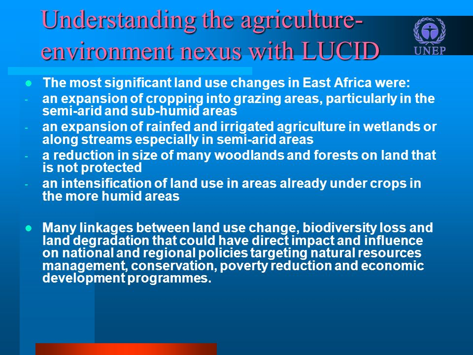 Understanding the agriculture- environment nexus with LUCID The most significant land use changes in East Africa were: - an expansion of cropping into