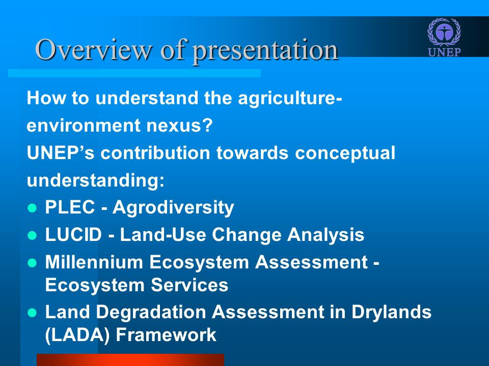 Overview of presentation How to understand the agriculture- environment nexus? UNEPs contribution towards conceptual understanding: PLEC - Agrodiversi