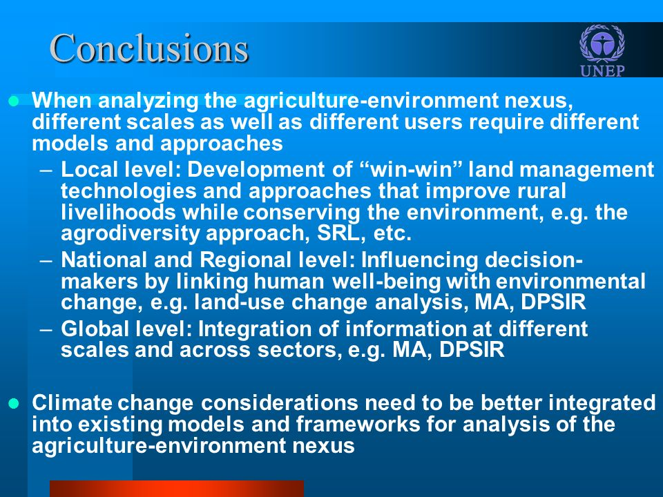 Conclusions When analyzing the agriculture-environment nexus, different scales as well as different users require different models and approaches –Loc