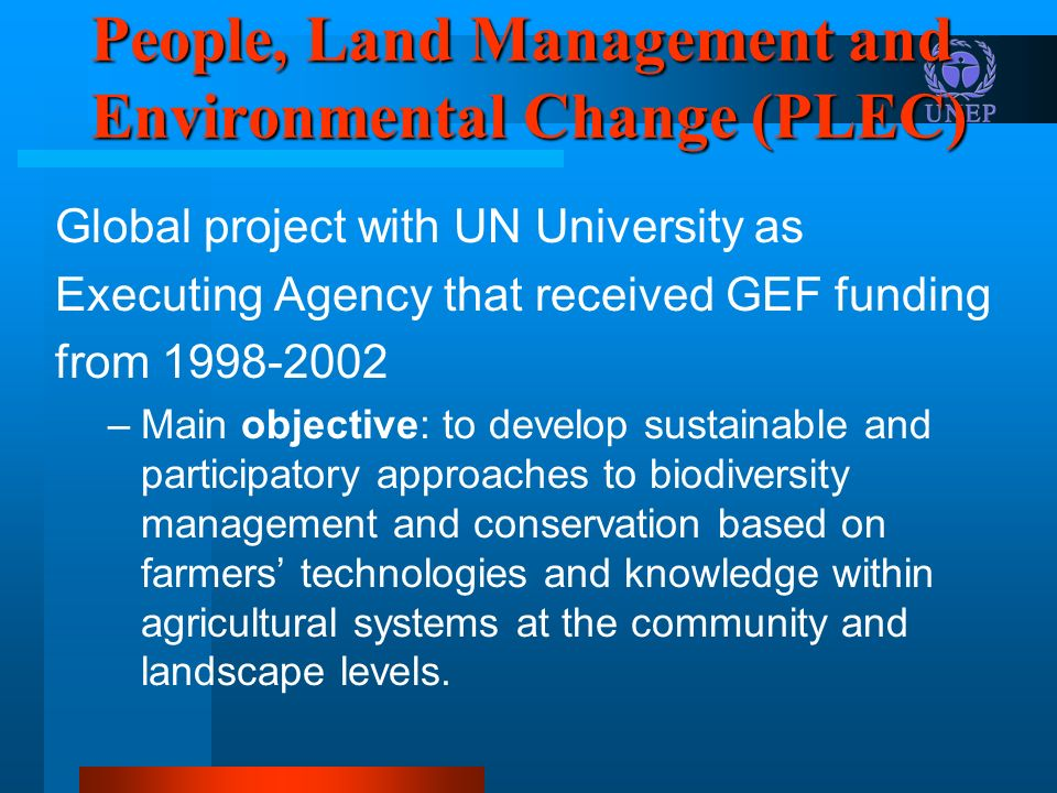 People, Land Management and Environmental Change (PLEC) Global project with UN University as Executing Agency that received GEF funding from 1998-2002