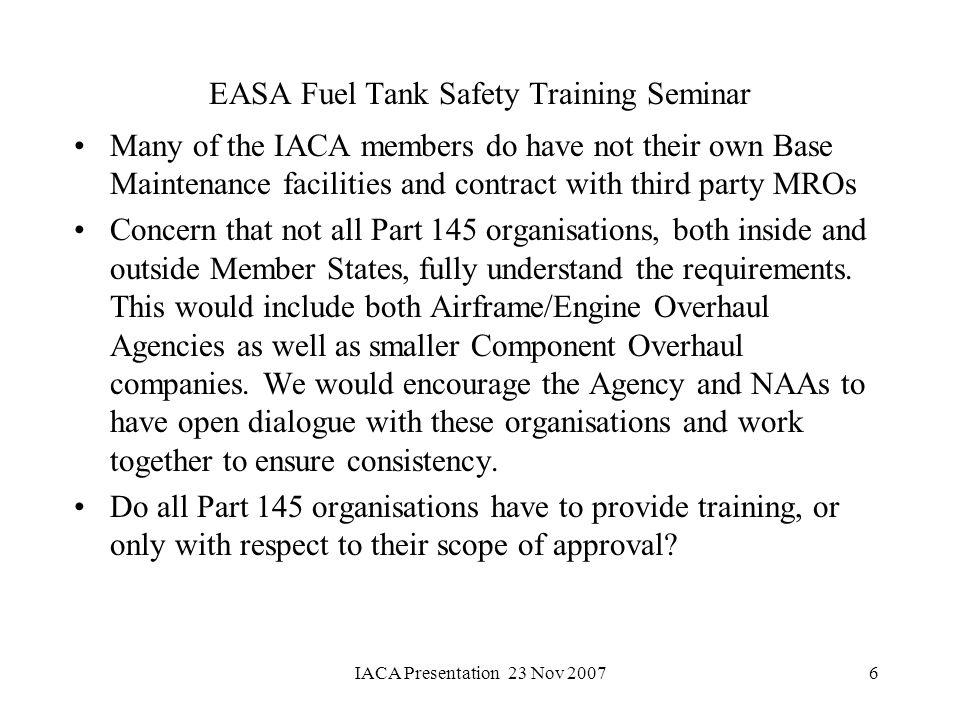 IACA Presentation 23 Nov 20076 EASA Fuel Tank Safety Training Seminar Many of the IACA members do have not their own Base Maintenance facilities and c