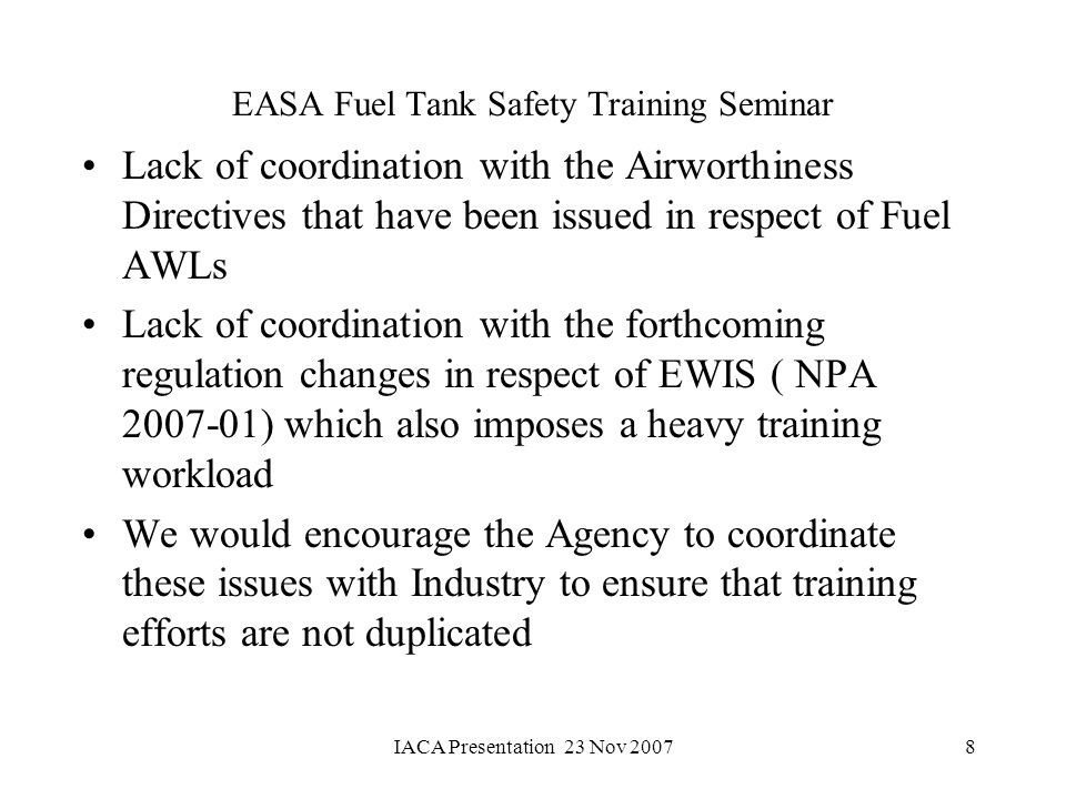 IACA Presentation 23 Nov 20078 EASA Fuel Tank Safety Training Seminar Lack of coordination with the Airworthiness Directives that have been issued in