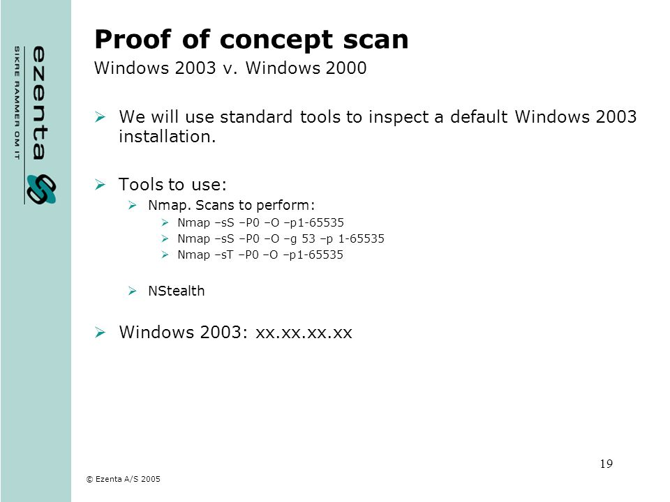 © Ezenta A/S 2005 19 Proof of concept scan Windows 2003 v. Windows 2000 We will use standard tools to inspect a default Windows 2003 installation. Too