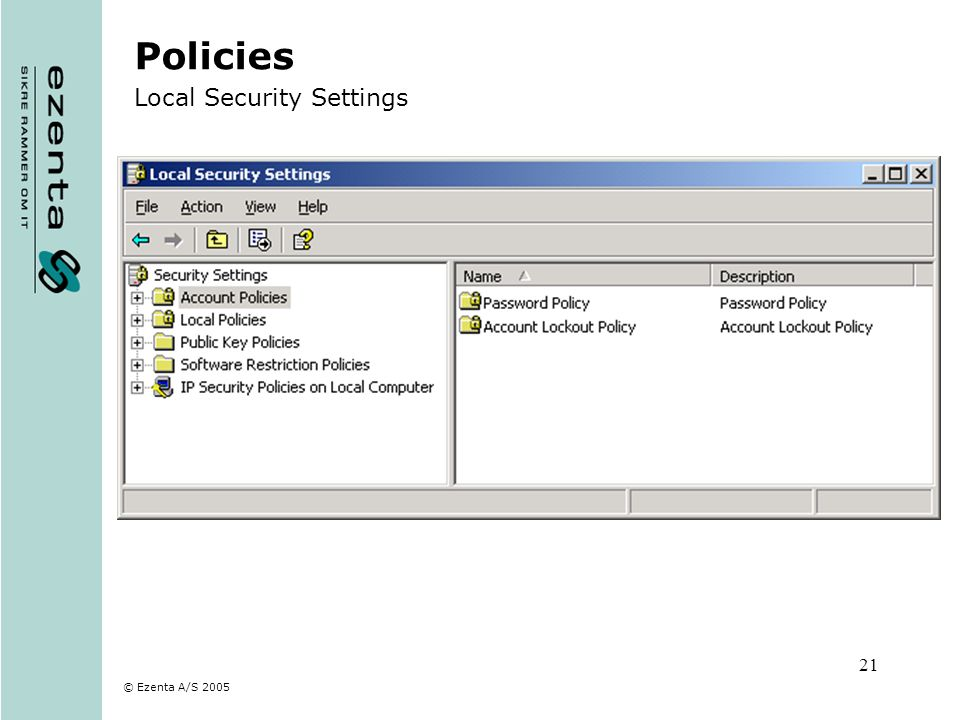 © Ezenta A/S 2005 21 Policies Local Security Settings