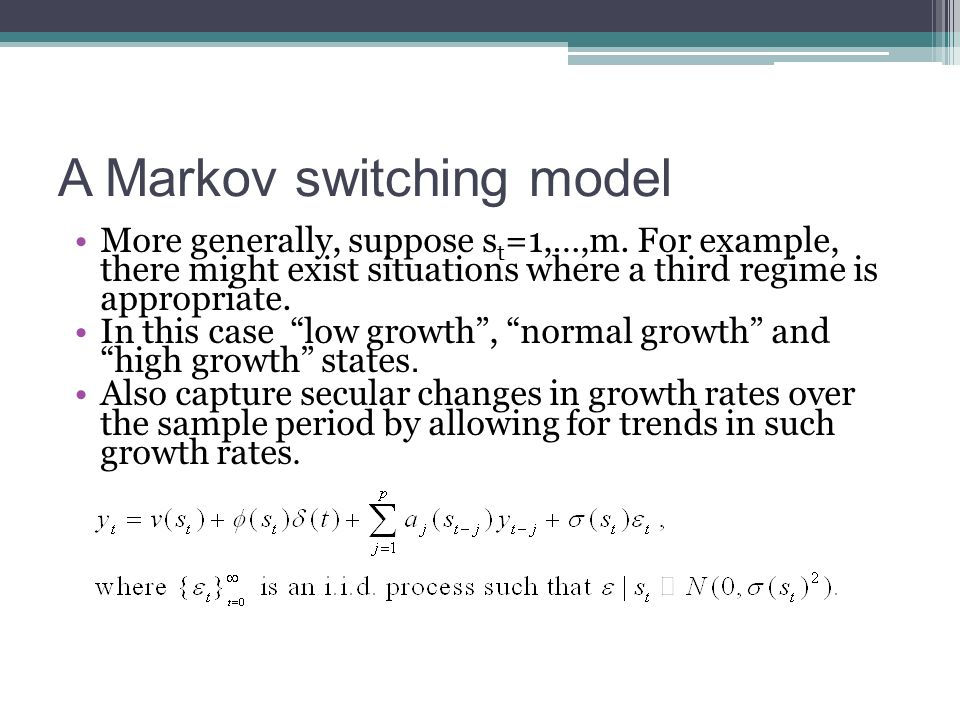 A Markov switching model More generally, suppose s t =1,…,m. For example, there might exist situations where a third regime is appropriate. In this ca