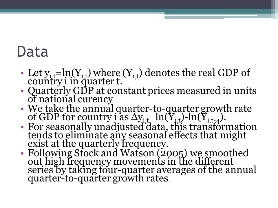 Data Let y i,t =ln(Y i,t ) where (Y i,t ) denotes the real GDP of country i in quarter t.