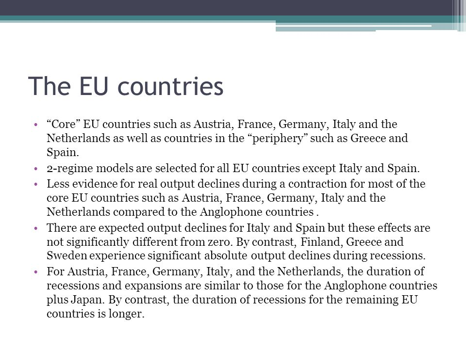 The EU countries Core EU countries such as Austria, France, Germany, Italy and the Netherlands as well as countries in the periphery such as Greece and Spain.