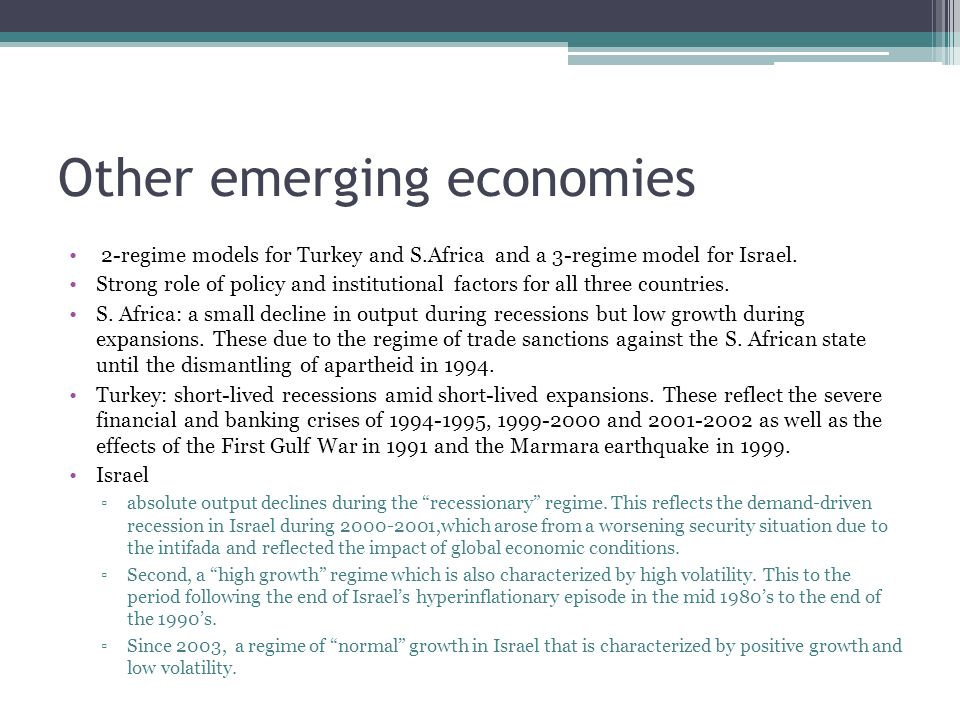 Other emerging economies 2-regime models for Turkey and S.Africa and a 3-regime model for Israel. Strong role of policy and institutional factors for