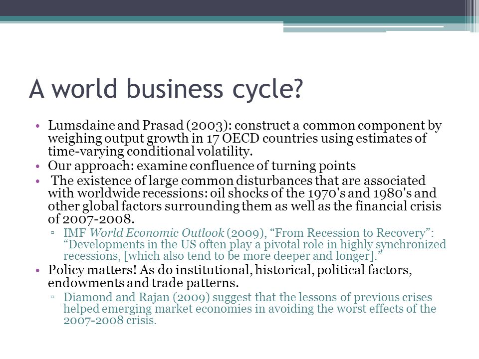 A world business cycle? Lumsdaine and Prasad (2003): construct a common component by weighing output growth in 17 OECD countries using estimates of ti