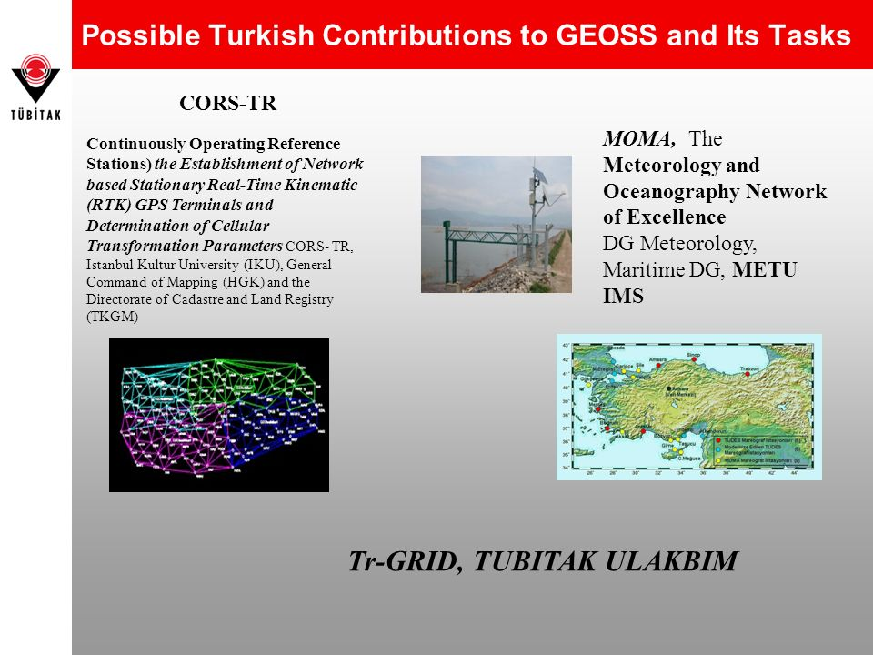 Possible Turkish Contributions to GEOSS and Its Tasks CORS-TR Continuously Operating Reference Stations) the Establishment of Network based Stationary