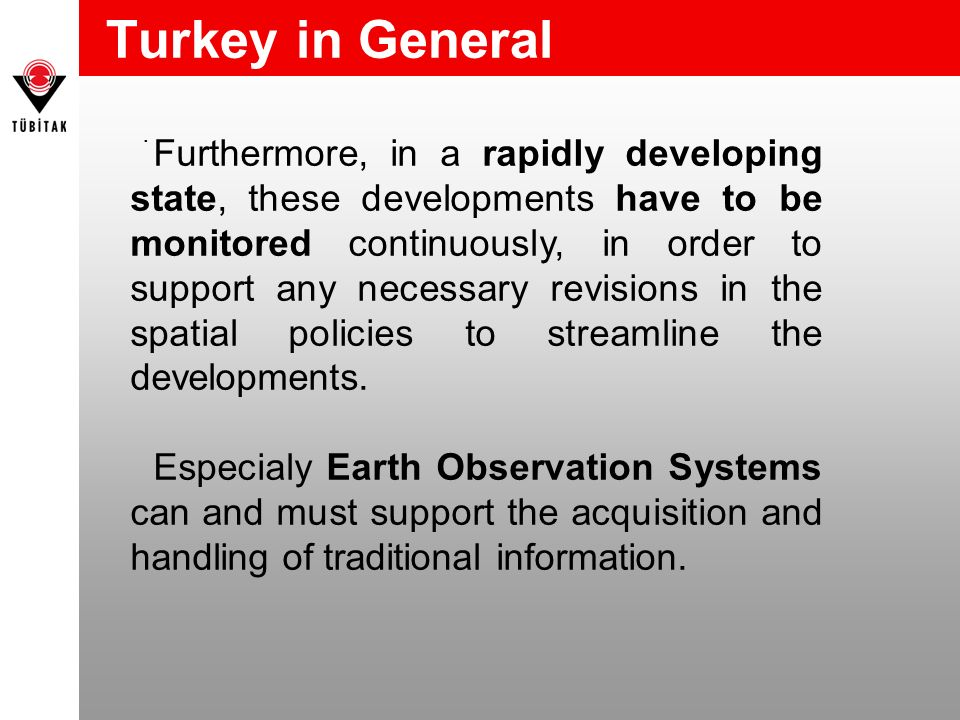 Turkey in General Furthermore, in a rapidly developing state, these developments have to be monitored continuously, in order to support any necessary