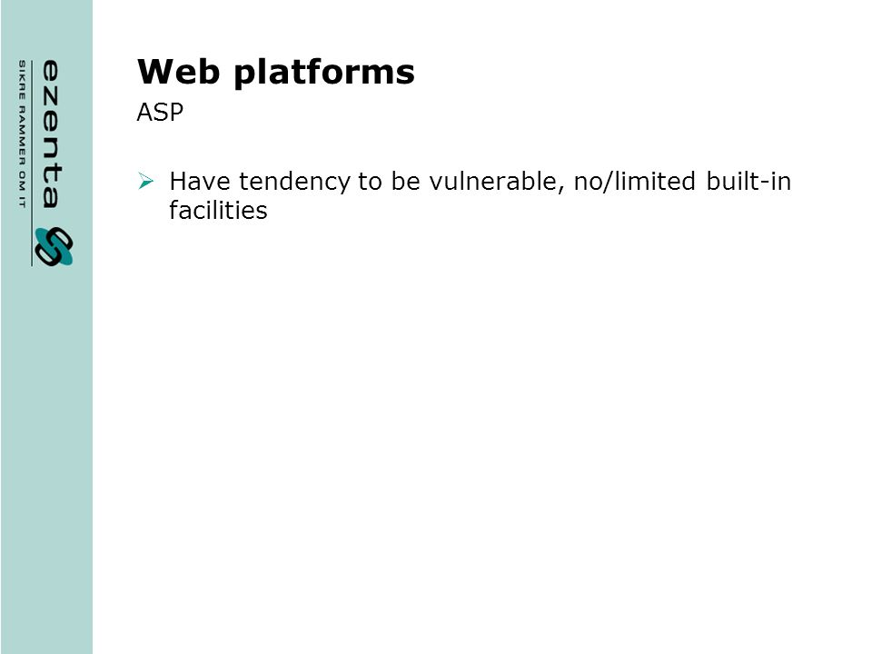 Web platforms ASP Have tendency to be vulnerable, no/limited built-in facilities