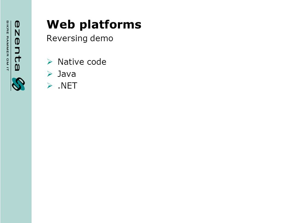 Web platforms Reversing demo Native code Java.NET