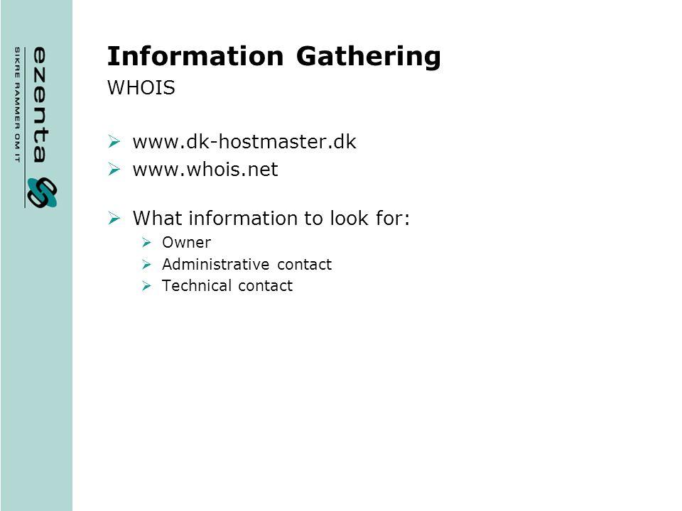 Information Gathering OS & web server details www.netcraft.com http://uptime.netcraft.com/up/graph?site=www.whitehouse.gov