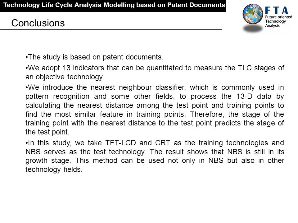 Technology Life Cycle Analysis Modelling based on Patent Documents Conclusions The study is based on patent documents. We adopt 13 indicators that can