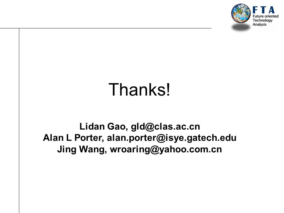 Thanks! Lidan Gao, gld@clas.ac.cn Alan L Porter, alan.porter@isye.gatech.edu Jing Wang, wroaring@yahoo.com.cn