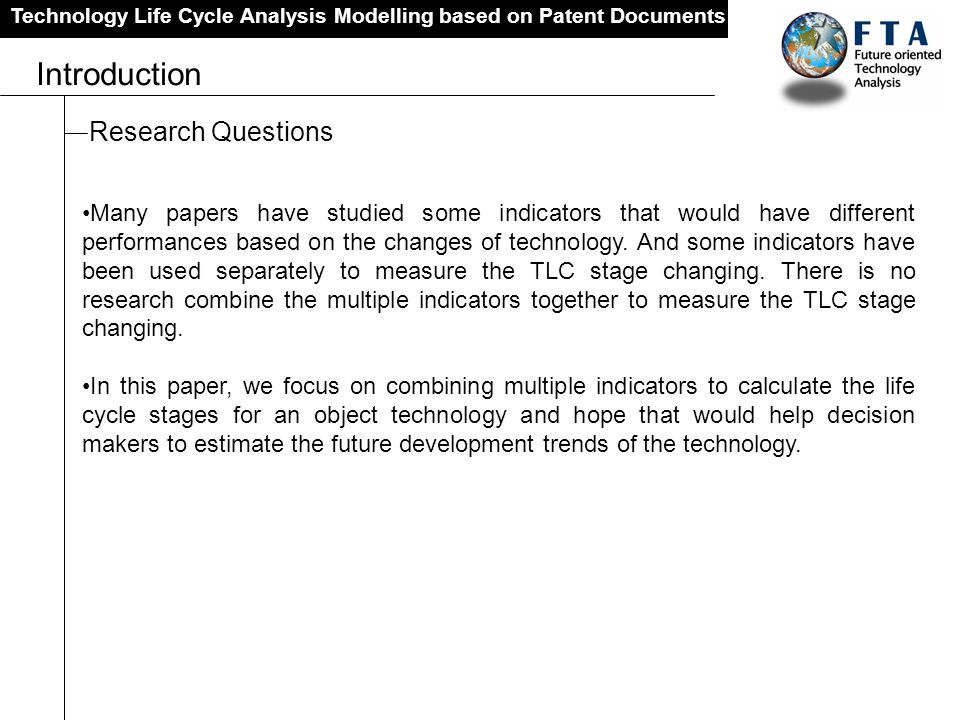 Technology Life Cycle Analysis Modelling based on Patent Documents Introduction Research Questions Many papers have studied some indicators that would