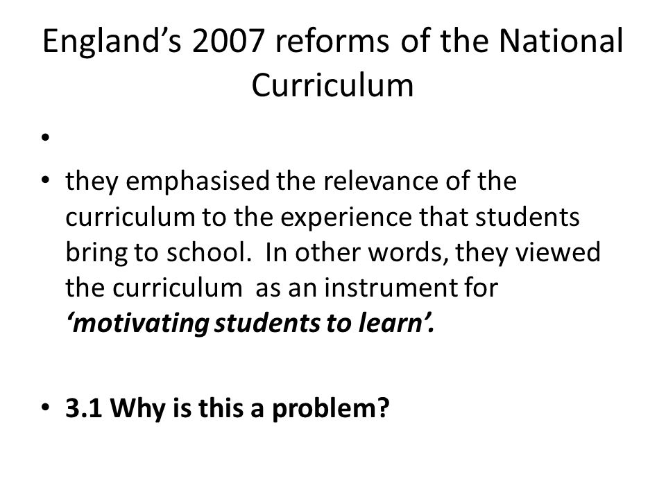 Englands 2007 reforms of the National Curriculum they emphasised the relevance of the curriculum to the experience that students bring to school.