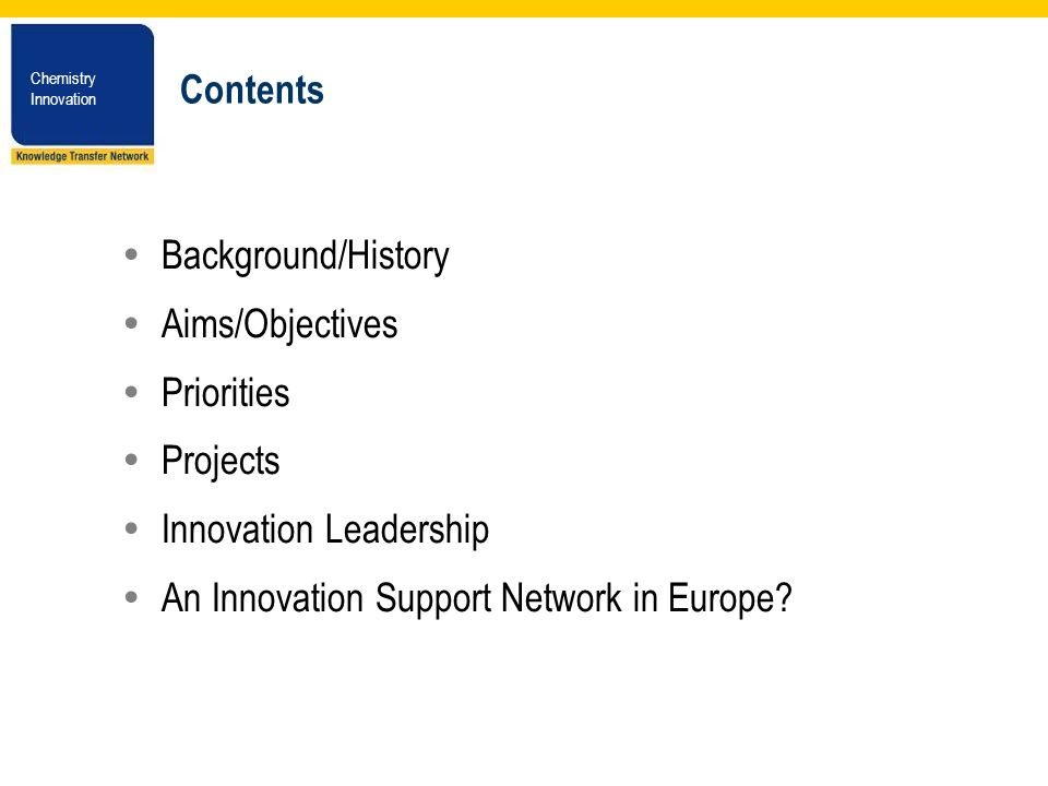 Chemistry Innovation Chemistry Innovation Contents Background/History Aims/Objectives Priorities Projects Innovation Leadership An Innovation Support Network in Europe