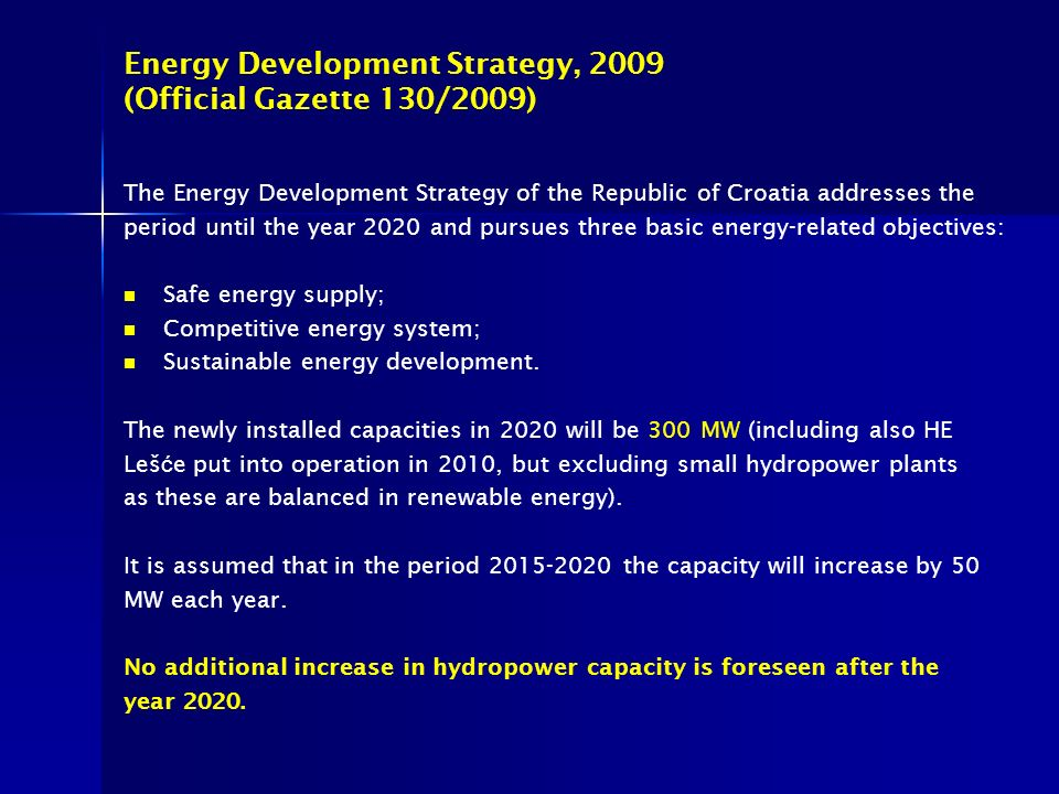 Energy Development Strategy, 2009 (Official Gazette 130/2009) The Energy Development Strategy of the Republic of Croatia addresses the period until th