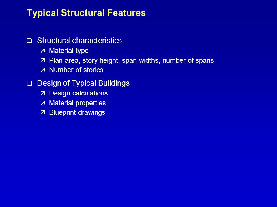 Typical Structural Features q Structural characteristics ä Material type ä Plan area, story height, span widths, number of spans ä Number of stories q