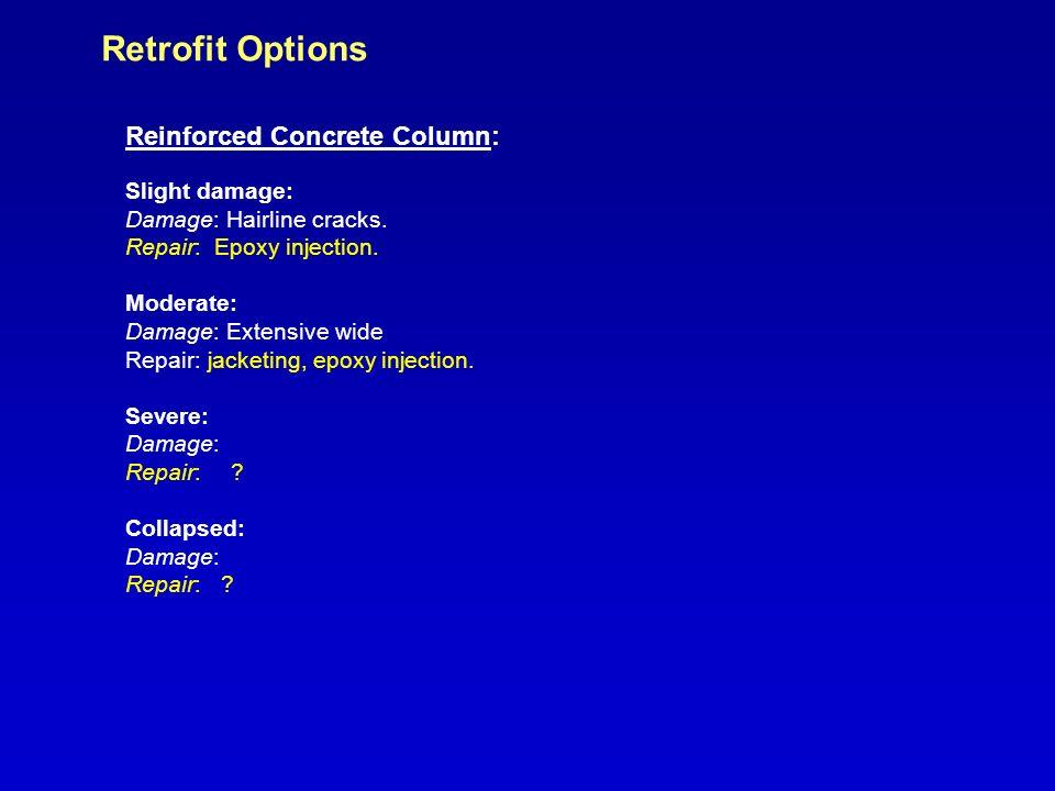 Retrofit Options Reinforced Concrete Column: Slight damage: Damage: Hairline cracks.