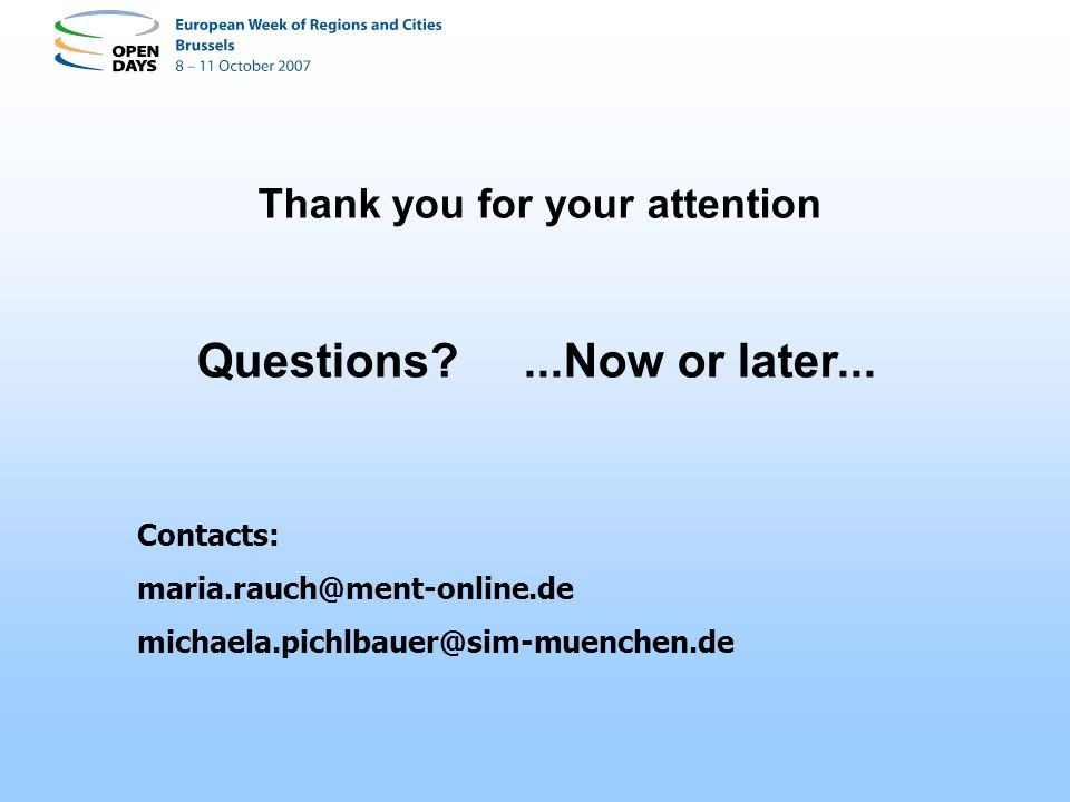 Thank you for your attention Questions?...Now or later... Contacts: maria.rauch@ment-online.de michaela.pichlbauer@sim-muenchen.de