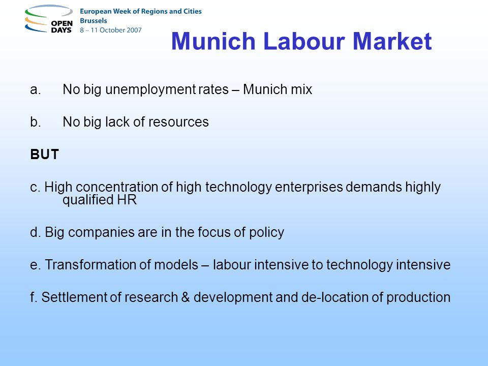 Munich Labour Market a.No big unemployment rates – Munich mix b.No big lack of resources BUT c. High concentration of high technology enterprises dema