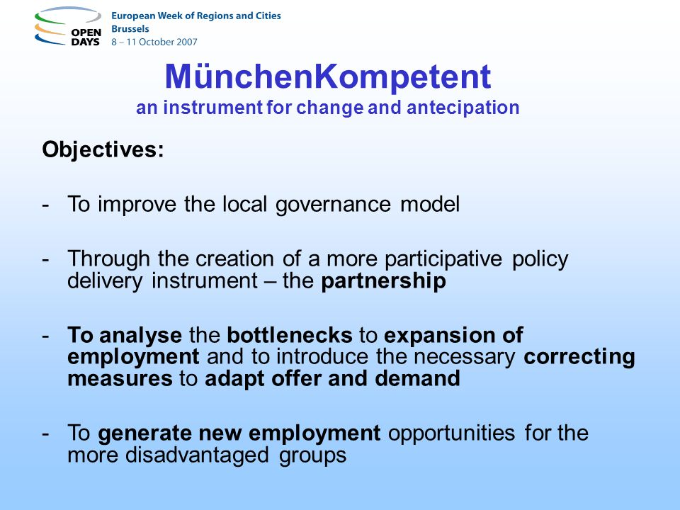 MünchenKompetent an instrument for change and antecipation Objectives: -To improve the local governance model -Through the creation of a more particip