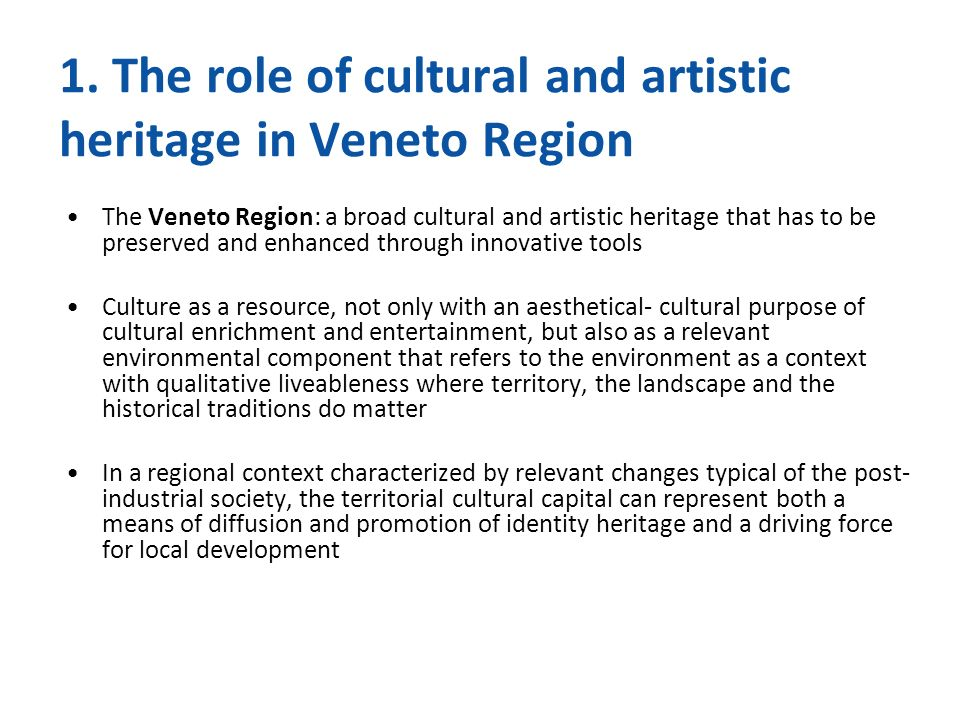 1. The role of cultural and artistic heritage in Veneto Region The Veneto Region: a broad cultural and artistic heritage that has to be preserved and