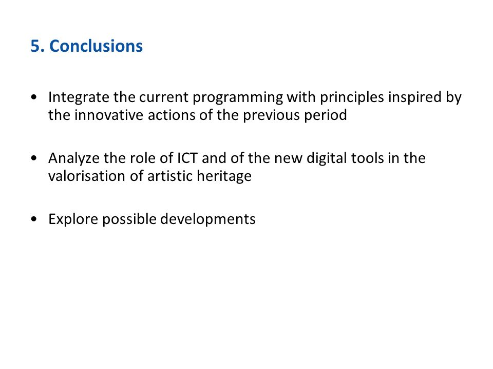 5. Conclusions Integrate the current programming with principles inspired by the innovative actions of the previous period Analyze the role of ICT and