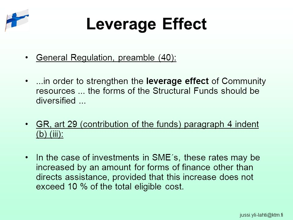 jussi.yli-lahti@ktm.fi Leverage Effect General Regulation, preamble (40):...in order to strengthen the leverage effect of Community resources...