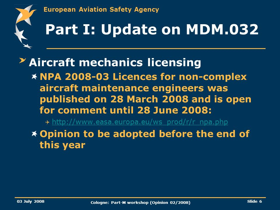 European Aviation Safety Agency 03 July 2008 Cologne: Part-M workshop (Opinion 02/2008) Slide 37 Annex 1 more details on the NPA Introduction of standard changes and standard repairs: Applicable beyond ELA Similar to the US concept of AC 43-13 1B and 2B Two new paragraphs 21A.96 and 21A.436 Idea is to issue specific Certification Specification This create a legal act by the Agency Ensure proper safety level