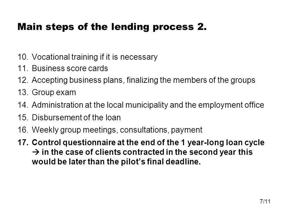 7/11 Main steps of the lending process 2. 10.Vocational training if it is necessary 11.Business score cards 12.Accepting business plans, finalizing th