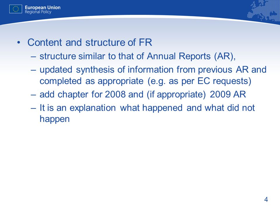 4 Content and structure of FR –structure similar to that of Annual Reports (AR), –updated synthesis of information from previous AR and completed as a