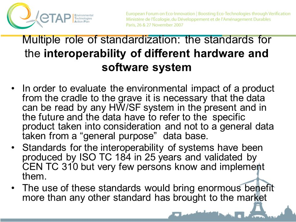 Multiple role of standardization: the standards for the interoperability of different hardware and software system In order to evaluate the environmen